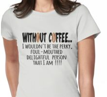 Without Coffee... Womens Fitted T-Shirt