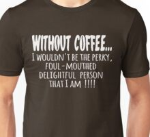 Without Coffee... Unisex T-Shirt