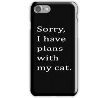 Sorry, I have plans with my cat. iPhone Case/Skin