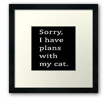 Sorry, I have plans with my cat. Framed Print