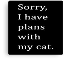 Sorry, I have plans with my cat. Canvas Print