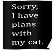 Sorry, I have plans with my cat. Poster