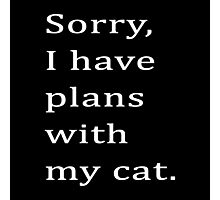 Sorry, I have plans with my cat. Photographic Print