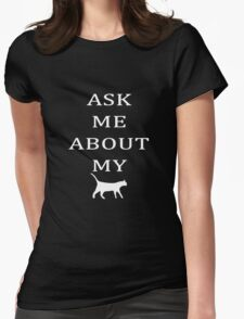 ASK ME ABOUT MY CAT Womens Fitted T-Shirt