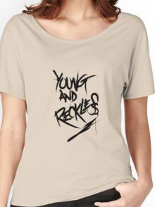 Young and Reckless Women's Relaxed Fit T-Shirt