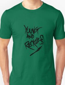 Young and Reckless Unisex T-Shirt
