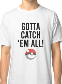 POKEMON GO CATCH THEM ALL Classic T-Shirt