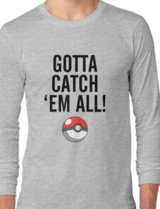 POKEMON GO CATCH THEM ALL Long Sleeve T-Shirt