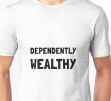 Dependently Wealthy Unisex T-Shirt