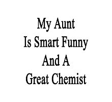 My Aunt Is Smart Funny And A Great Chemist Photographic Print