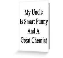 My Uncle Is Smart Funny And A Great Chemist Greeting Card