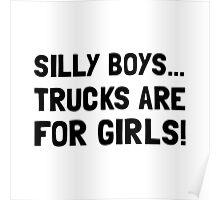 Silly Boys Trucks For Girls Poster