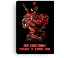 "Deadpool ""My Common Sense Is Tingling."" Canvas Print"