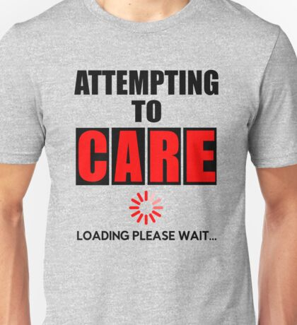 Attempting to Care - Loading please wait Unisex T-Shirt