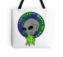 This Planet Makes Me Sick Tote Bag