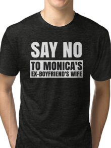 SAY NO... Tri-blend T-Shirt
