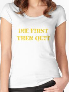 DIE FIRST THEN QUIT Women's Fitted Scoop T-Shirt