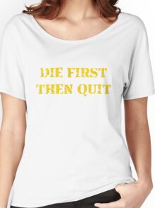 DIE FIRST THEN QUIT Women's Relaxed Fit T-Shirt