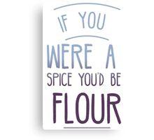 You'd Be Flour Canvas Print