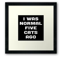 I WAS NORMAL FIVE CATS AGO Framed Print