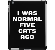 I WAS NORMAL FIVE CATS AGO iPad Case/Skin