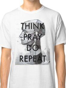 THINK. PRAY. DO. REPEAT Classic T-Shirt