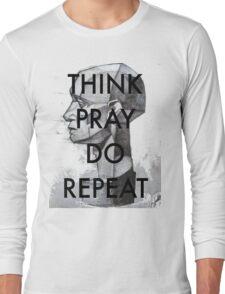 THINK. PRAY. DO. REPEAT Long Sleeve T-Shirt