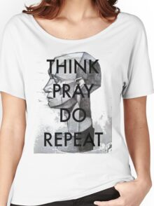 THINK. PRAY. DO. REPEAT Women's Relaxed Fit T-Shirt