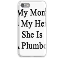 My Mom Is My Hero She Is A Plumber iPhone Case/Skin