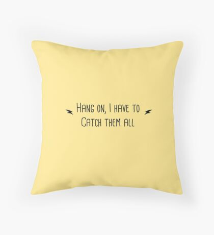 Hang on I Need to Catch Them All  Throw Pillow