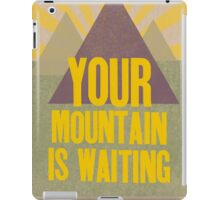 Your Mountain is Waiting iPad Case/Skin