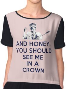 And Honey, You Should See Me In A Crown Chiffon Top