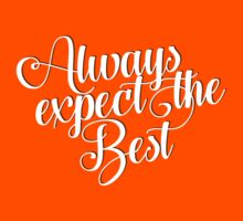 Always Expect The Best - Typography Art Kids Tee