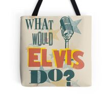What Would Elvis Do? Tote Bag