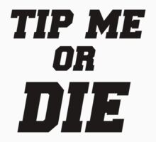 Tip me or die by bluestubble