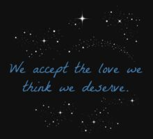 We Accept the Love We Think We Deserve by tellmewhyoustay
