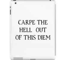 Carpe The Hell Out Of This Diem iPad Case/Skin