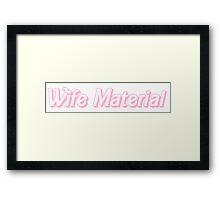 Wife Material Framed Print