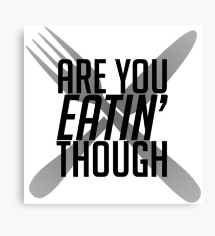 Are You Eatin' Though Canvas Print