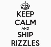 Keep calm and ship Rizzles by IMakeItSnow