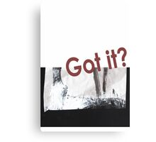 Got it? Canvas Print
