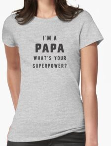 I'm a Papa. What's your superpower Womens Fitted T-Shirt