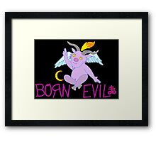 BORN EVIL Framed Print