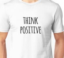 Think Positive Motivational Typography Quote Unisex T-Shirt