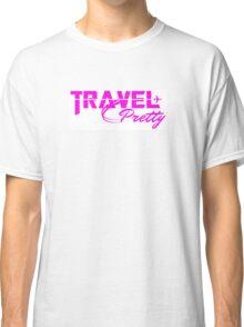 Travel Pretty Classic T-Shirt