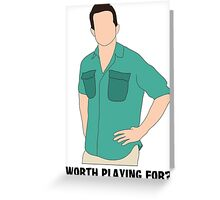 Worth Playing For? Greeting Card