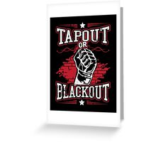 tapout or blackout Greeting Card