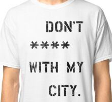 Don't **** with my city Classic T-Shirt