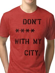 Don't **** with my city Tri-blend T-Shirt