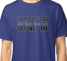Bipolar Does Not Define Me Classic T-Shirt